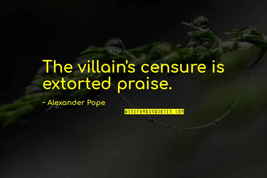 Censure Quotes By Alexander Pope: The villain's censure is extorted praise.