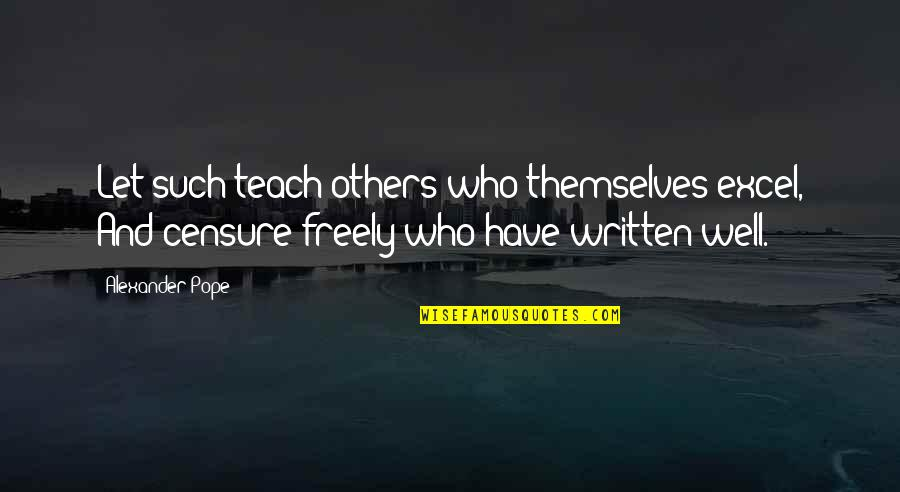 Censure Quotes By Alexander Pope: Let such teach others who themselves excel, And