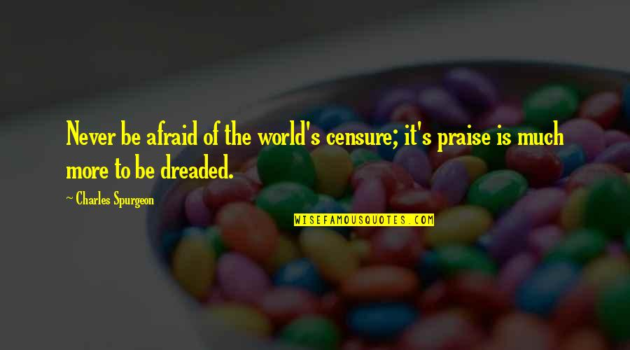 Censure Quotes By Charles Spurgeon: Never be afraid of the world's censure; it's