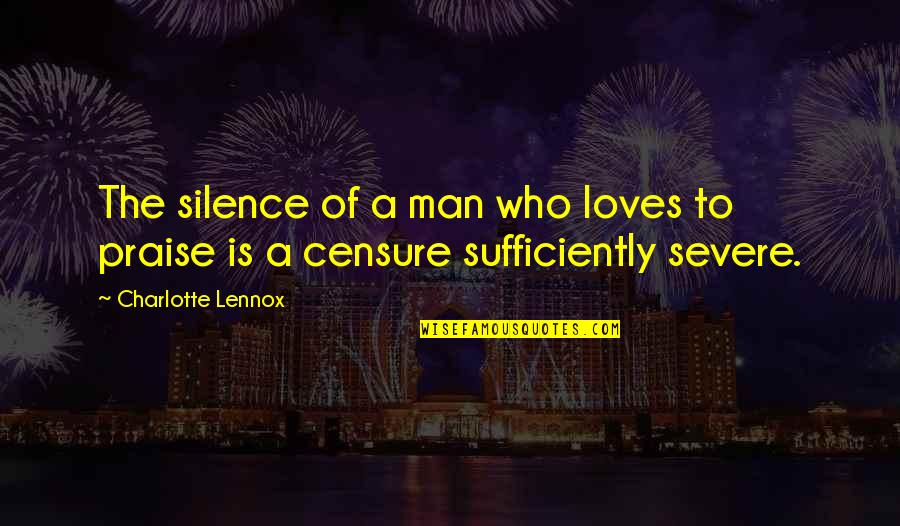 Censure Quotes By Charlotte Lennox: The silence of a man who loves to