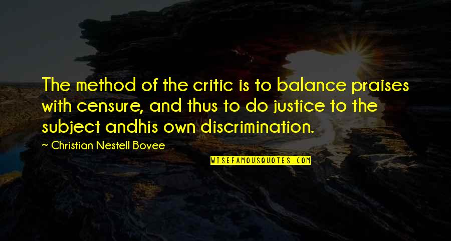 Censure Quotes By Christian Nestell Bovee: The method of the critic is to balance