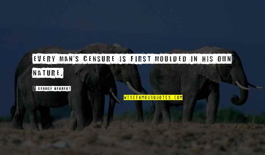 Censure Quotes By George Herbert: Every man's censure is first moulded in his