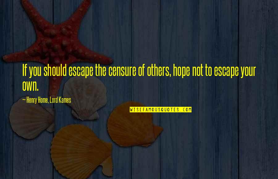 Censure Quotes By Henry Home, Lord Kames: If you should escape the censure of others,