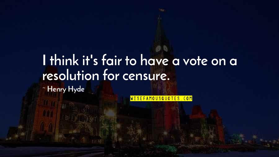 Censure Quotes By Henry Hyde: I think it's fair to have a vote