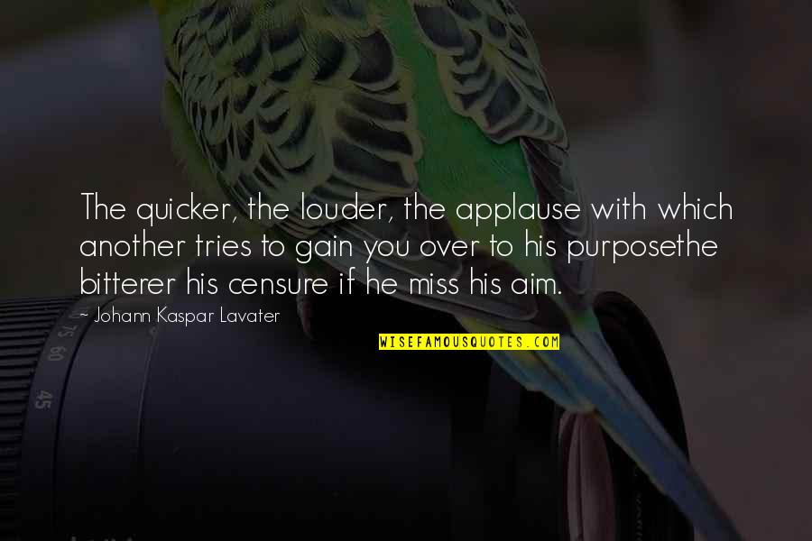 Censure Quotes By Johann Kaspar Lavater: The quicker, the louder, the applause with which