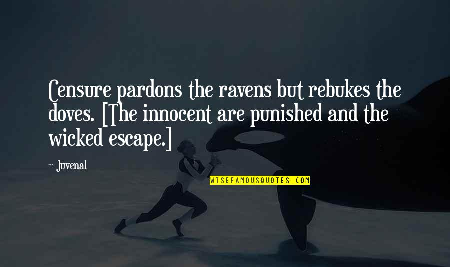 Censure Quotes By Juvenal: Censure pardons the ravens but rebukes the doves.