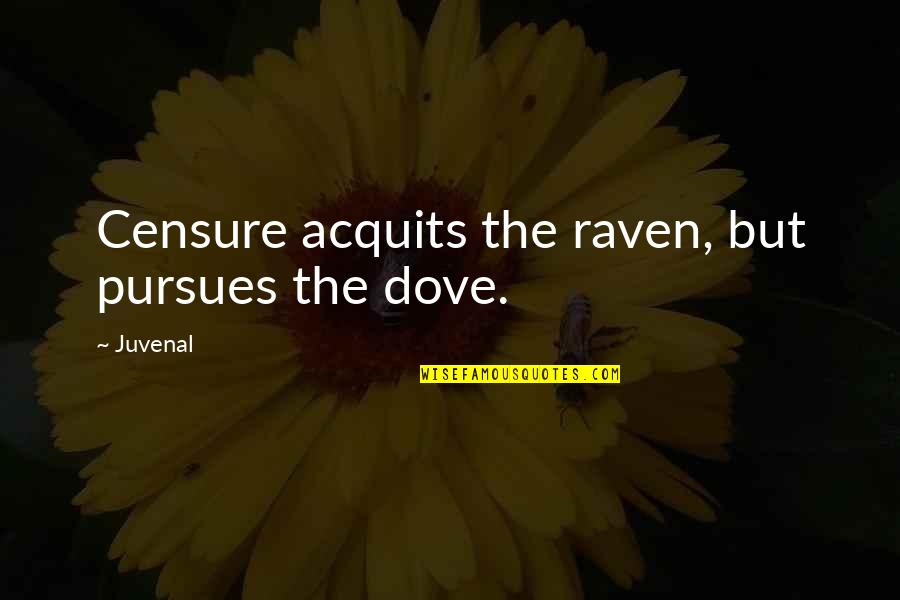 Censure Quotes By Juvenal: Censure acquits the raven, but pursues the dove.