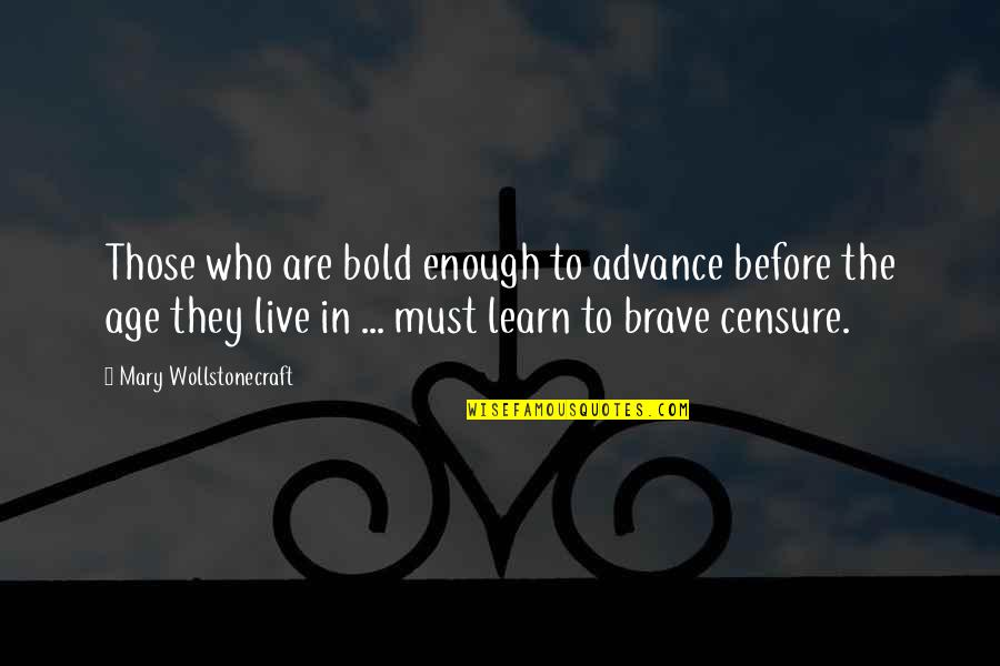 Censure Quotes By Mary Wollstonecraft: Those who are bold enough to advance before