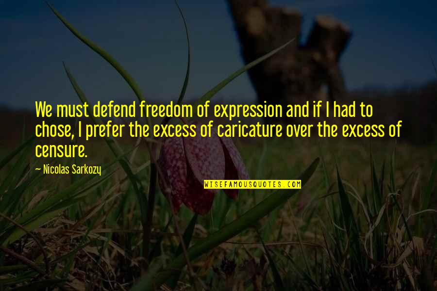 Censure Quotes By Nicolas Sarkozy: We must defend freedom of expression and if