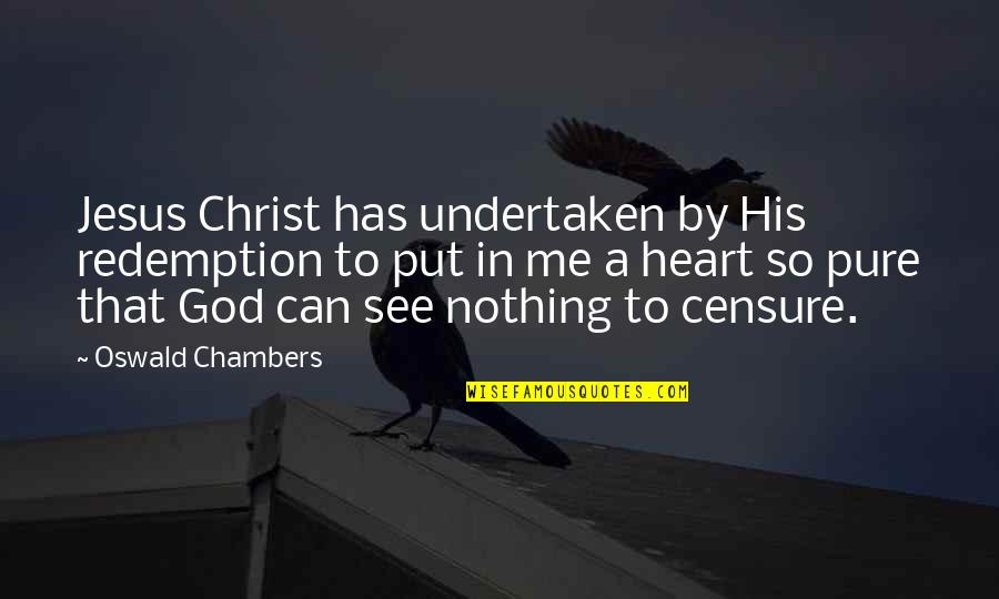 Censure Quotes By Oswald Chambers: Jesus Christ has undertaken by His redemption to