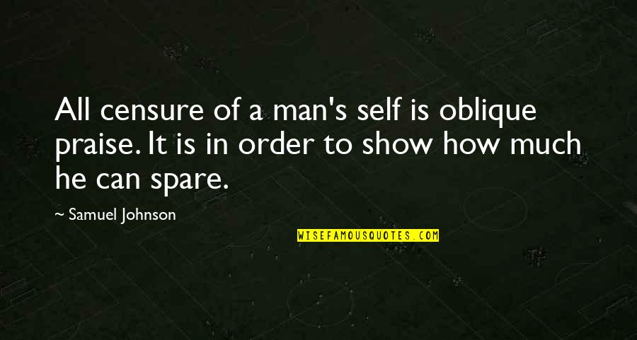 Censure Quotes By Samuel Johnson: All censure of a man's self is oblique