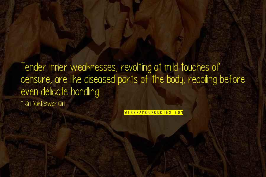 Censure Quotes By Sri Yukteswar Giri: Tender inner weaknesses, revolting at mild touches of