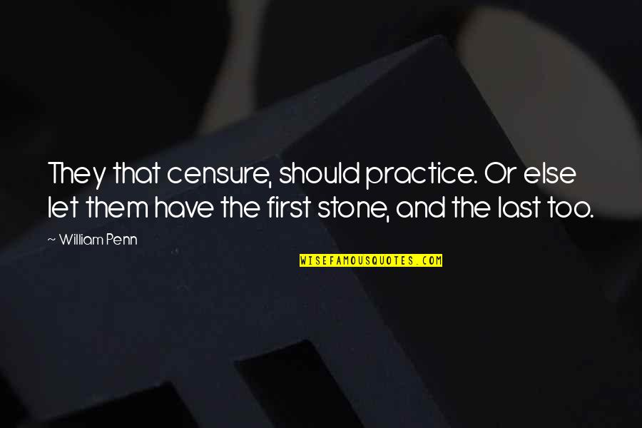 Censure Quotes By William Penn: They that censure, should practice. Or else let
