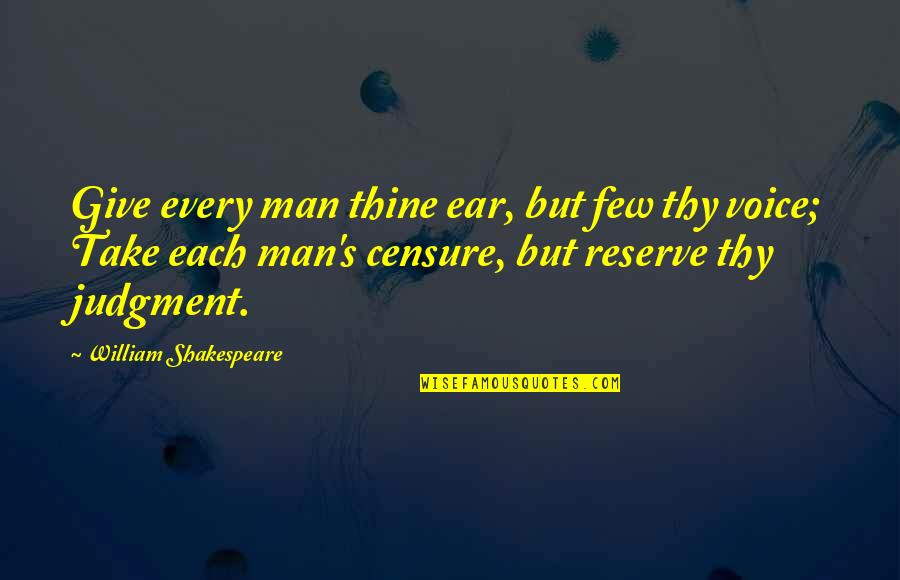 Censure Quotes By William Shakespeare: Give every man thine ear, but few thy