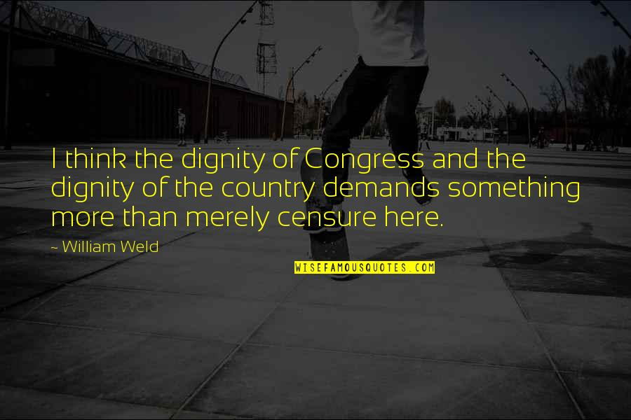Censure Quotes By William Weld: I think the dignity of Congress and the