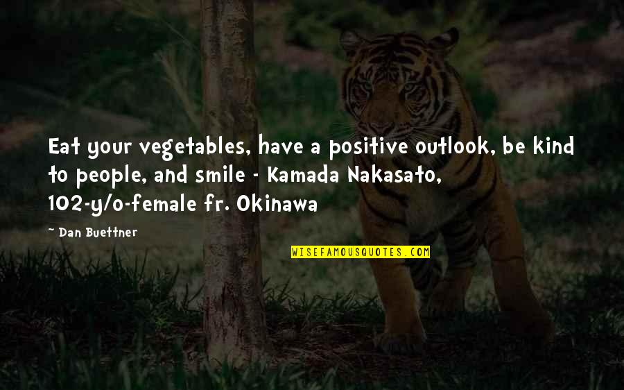 Centenarian Quotes By Dan Buettner: Eat your vegetables, have a positive outlook, be