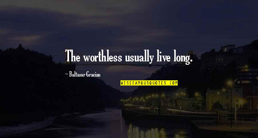 Centuple Quotes By Baltasar Gracian: The worthless usually live long.