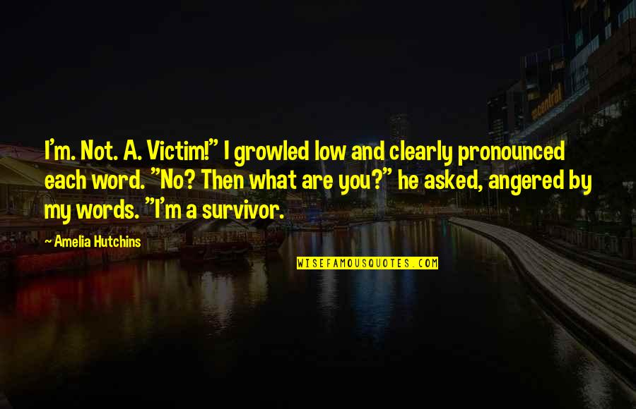 """Ceolnoth Quotes By Amelia Hutchins: I'm. Not. A. Victim!"""" I growled low and"""