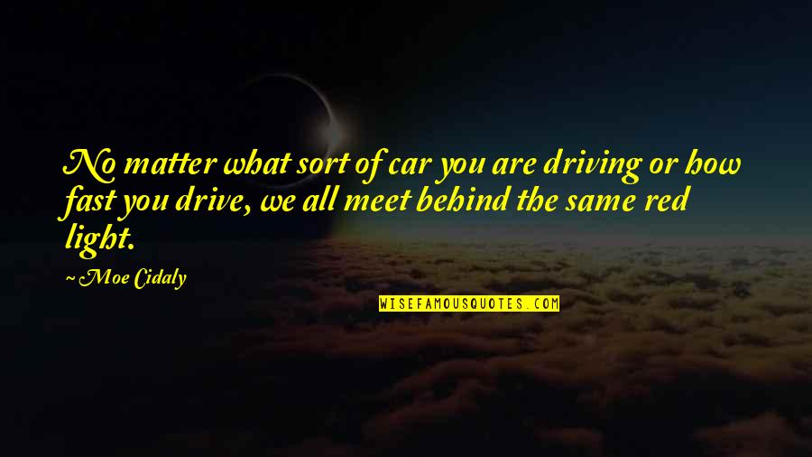 Ceolnoth Quotes By Moe Cidaly: No matter what sort of car you are