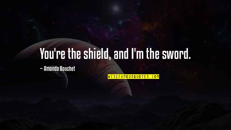 Cerberus Quotes By Amanda Bouchet: You're the shield, and I'm the sword.