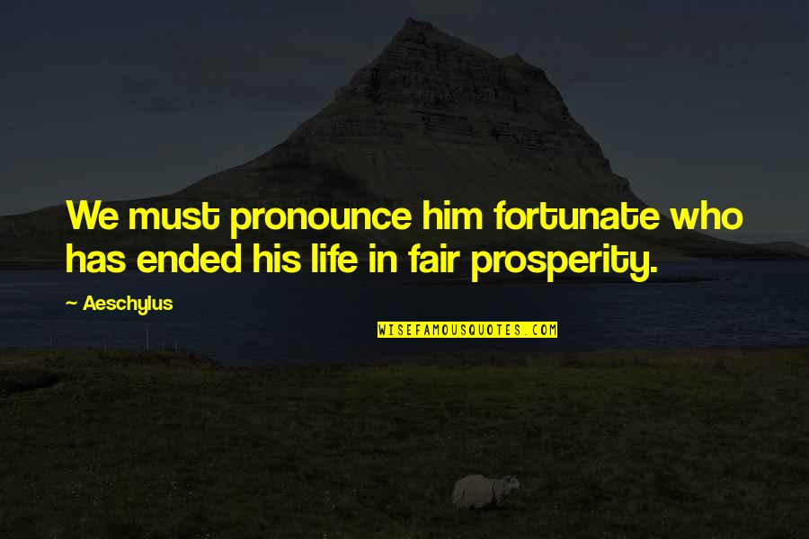 Ceridwen Quotes By Aeschylus: We must pronounce him fortunate who has ended