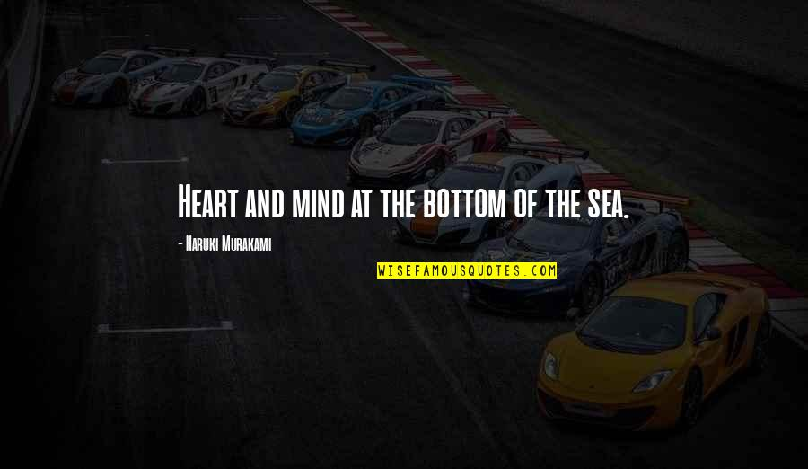 Ceridwen Quotes By Haruki Murakami: Heart and mind at the bottom of the