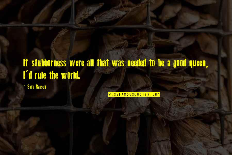 Ceridwen Quotes By Sara Raasch: If stubborness were all that was needed to