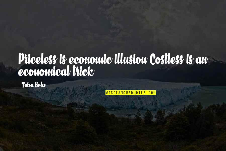 Ceridwen Quotes By Toba Beta: Priceless is economic illusion.Costless is an economical trick.