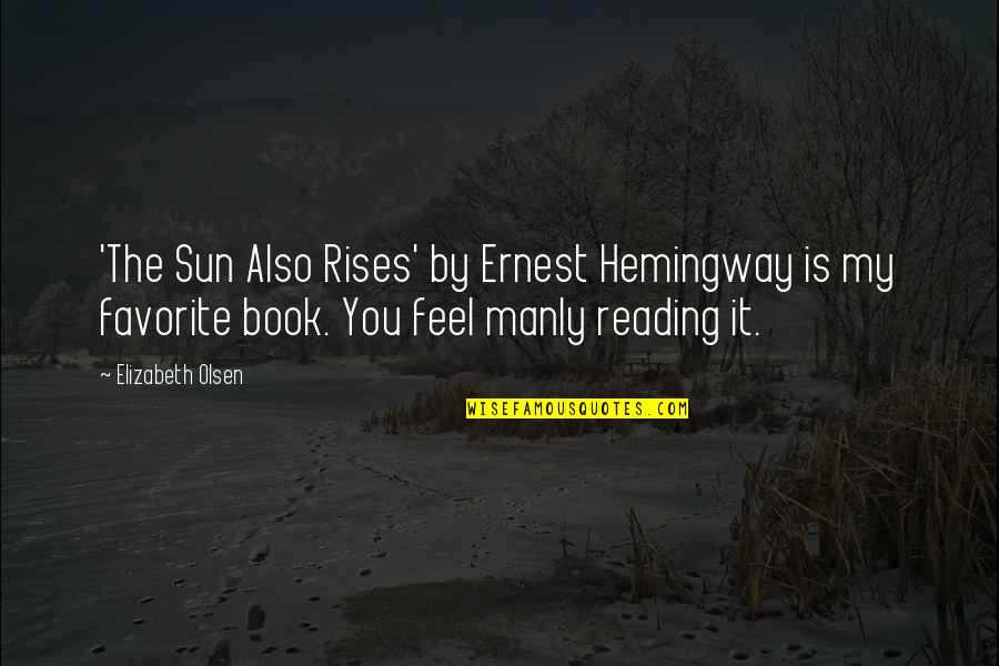 Cerrar Circulos Quotes By Elizabeth Olsen: 'The Sun Also Rises' by Ernest Hemingway is