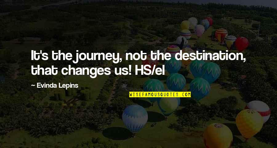 Cerros Quotes By Evinda Lepins: It's the journey, not the destination, that changes