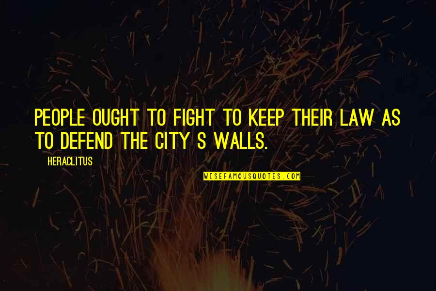 Cerros Quotes By Heraclitus: People ought to fight to keep their law