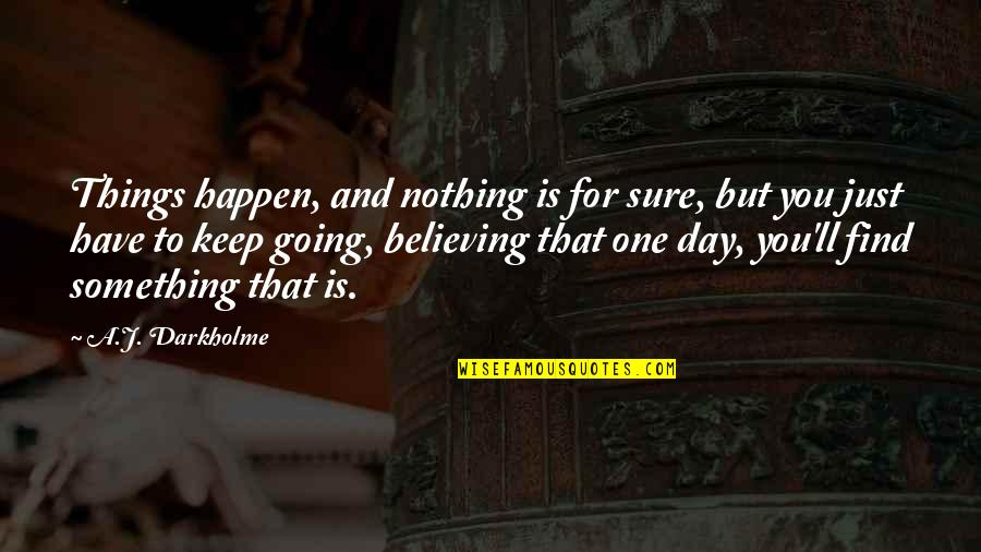 Certainty And Doubt Quotes By A.J. Darkholme: Things happen, and nothing is for sure, but