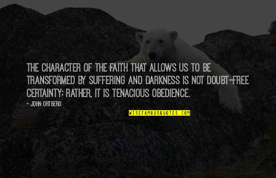 Certainty And Doubt Quotes By John Ortberg: The character of the faith that allows us