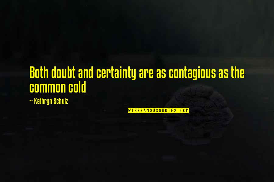 Certainty And Doubt Quotes By Kathryn Schulz: Both doubt and certainty are as contagious as