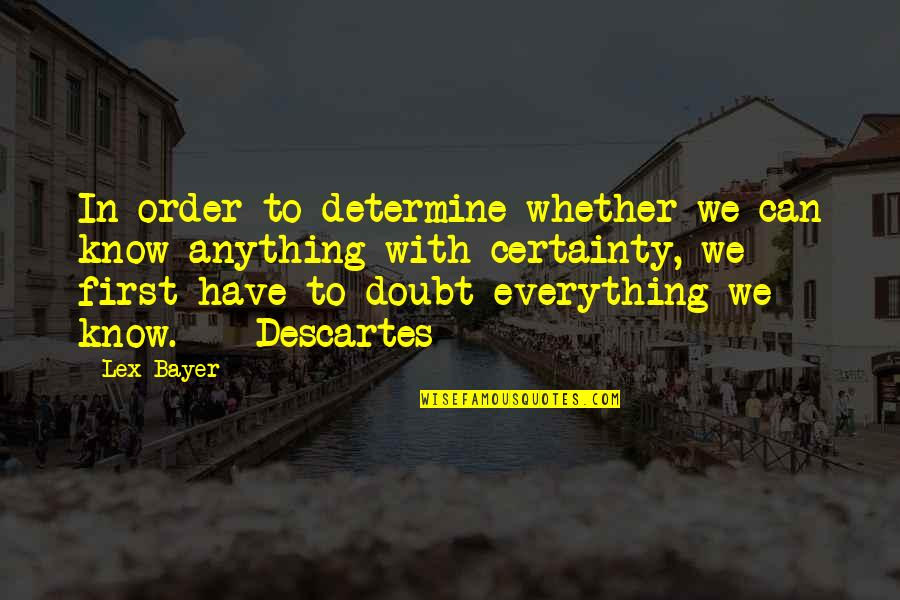Certainty And Doubt Quotes By Lex Bayer: In order to determine whether we can know
