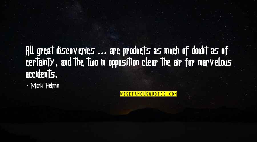 Certainty And Doubt Quotes By Mark Helprin: All great discoveries ... are products as much