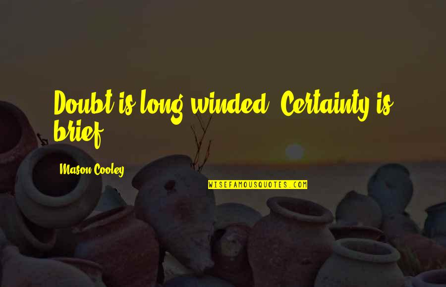 Certainty And Doubt Quotes By Mason Cooley: Doubt is long-winded. Certainty is brief.