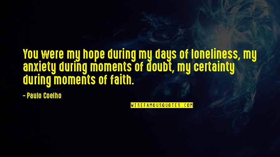 Certainty And Doubt Quotes By Paulo Coelho: You were my hope during my days of