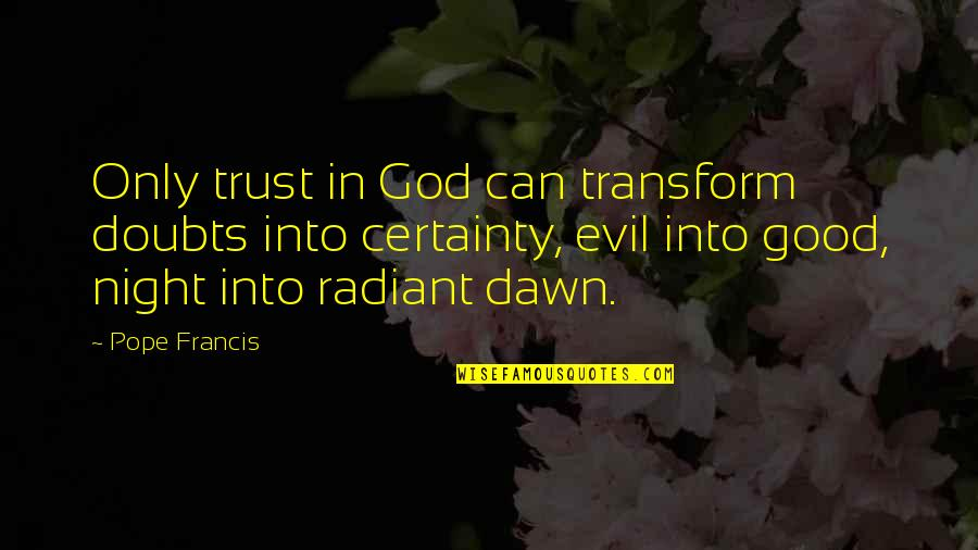 Certainty And Doubt Quotes By Pope Francis: Only trust in God can transform doubts into