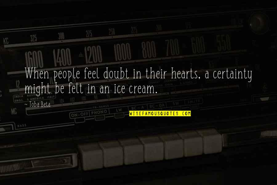 Certainty And Doubt Quotes By Toba Beta: When people feel doubt in their hearts, a