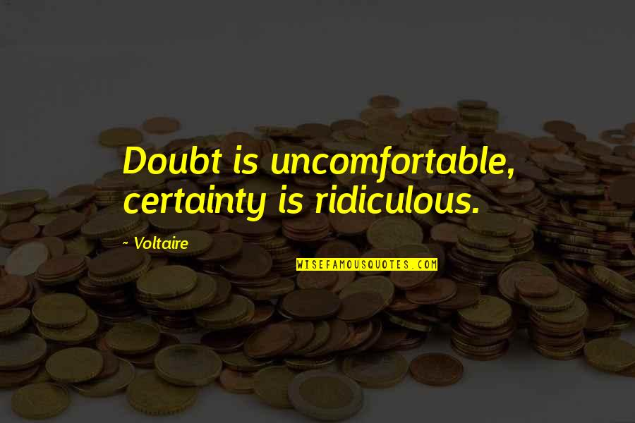 Certainty And Doubt Quotes By Voltaire: Doubt is uncomfortable, certainty is ridiculous.