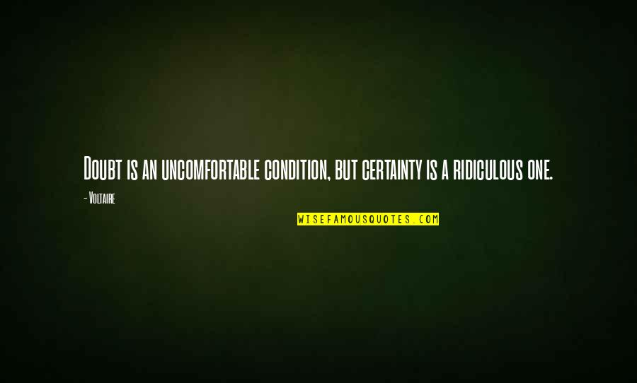 Certainty And Doubt Quotes By Voltaire: Doubt is an uncomfortable condition, but certainty is