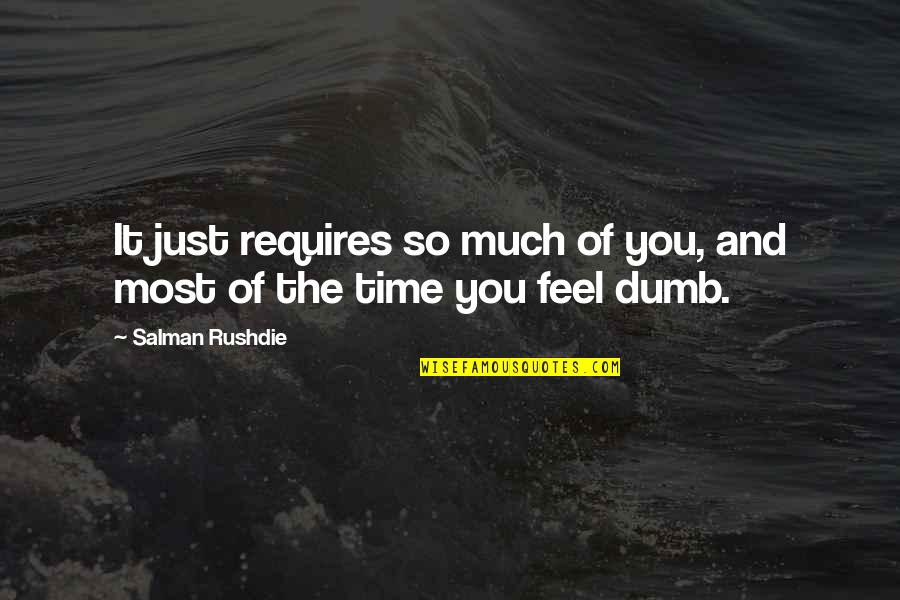 Certianly Quotes By Salman Rushdie: It just requires so much of you, and