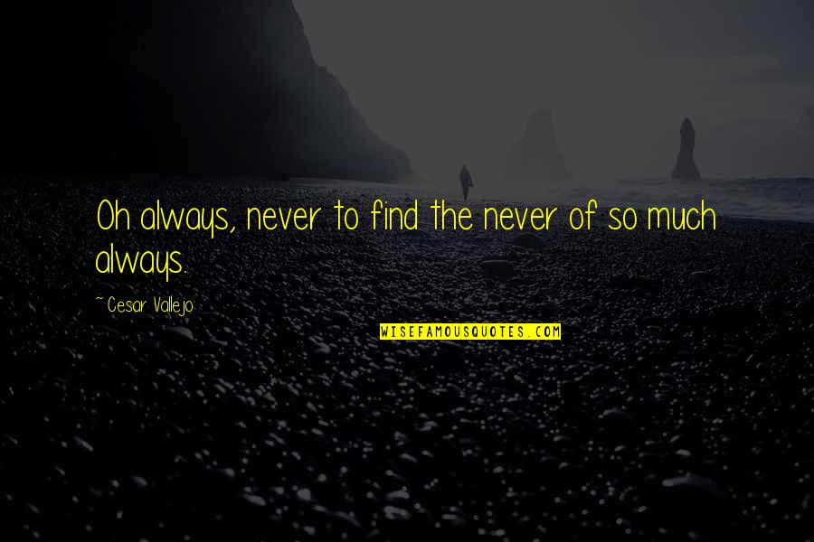 Cesar Vallejo Quotes By Cesar Vallejo: Oh always, never to find the never of