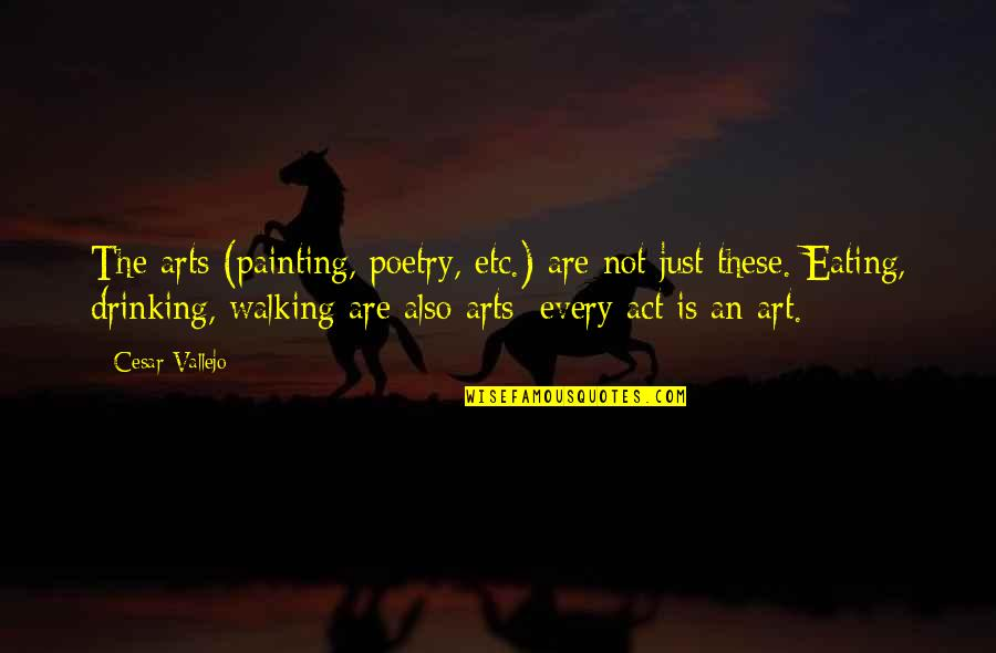 Cesar Vallejo Quotes By Cesar Vallejo: The arts (painting, poetry, etc.) are not just