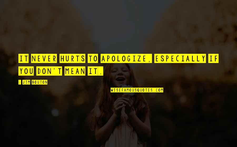 Cesare Cremonini Quotes By Jim Bouton: It never hurts to apologize, especially if you