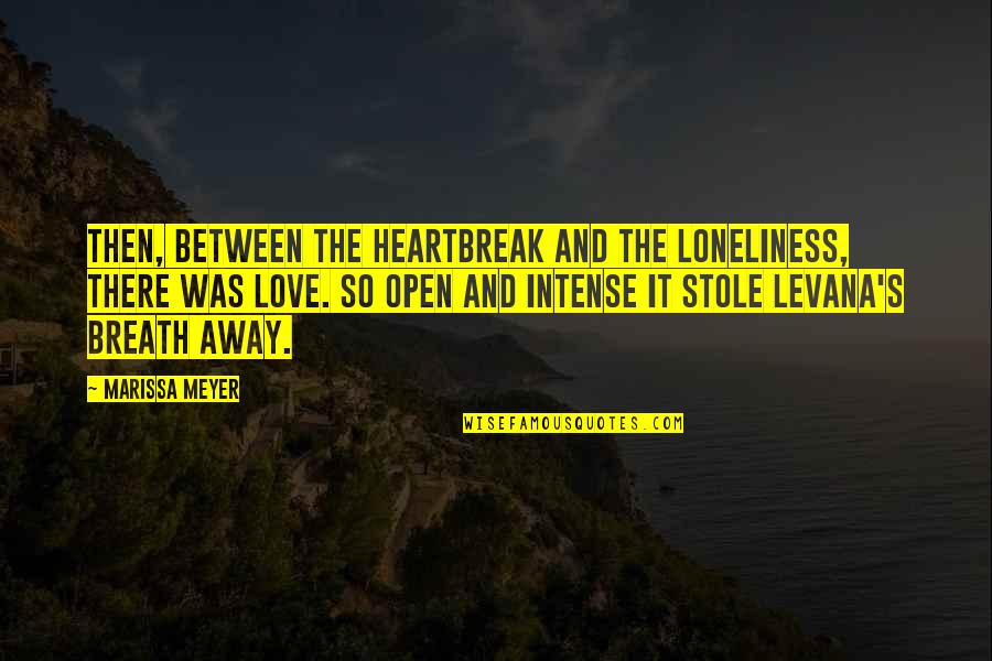 Cesare Cremonini Quotes By Marissa Meyer: Then, between the heartbreak and the loneliness, there