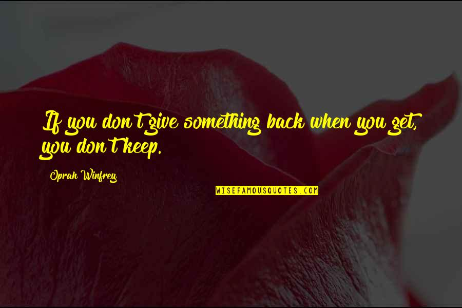 Cesare Cremonini Quotes By Oprah Winfrey: If you don't give something back when you