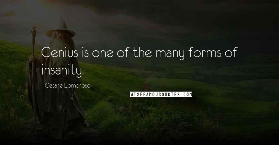 Cesare Lombroso quotes: Genius is one of the many forms of insanity.