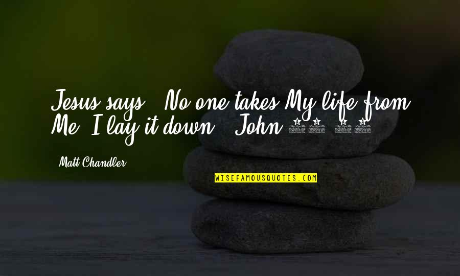 "Cesars Quotes By Matt Chandler: Jesus says, ""No one takes My life from"